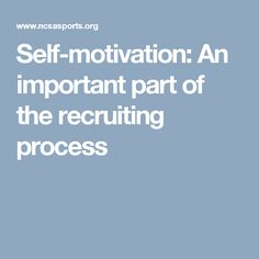 Self-motivation: An important part of the recruiting process