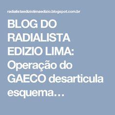 BLOG DO RADIALISTA EDIZIO LIMA: Operação do GAECO desarticula esquema…