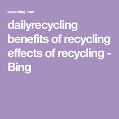 dailyrecycling benefits of recycling effects of recycling - Bing Benefits Of Recycling, Scrap Recycling