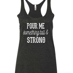 Pour Me Something Tall And Strong Tank Top. S-XXL. - Funny Tank Tops - Ideas of Funny Tank Tops - Pour Me Something Tall and Strong Tank Top. 5 oclock somewhere. Country tank top by SouthernCharme Summer Tank Tops, Summer Shirts, Country Tank Tops, Top Country, Country Music Shirts, Country Concerts, Tall Girl Fashion, Fitness Motivation, Custom Tank Tops