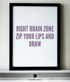 Right Brain Zone  zip your lips and draw