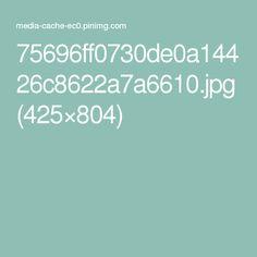 75696ff0730de0a14426c8622a7a6610.jpg (425×804)