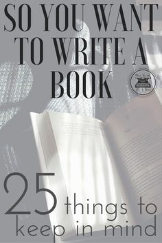 25 Things To Keep In Mind If You Want To Write A Book | So you know you want to write a book, but now what? Check out this post for 25 things to keep in mind.