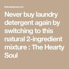 Never buy laundry detergent again by switching to this natural 2-ingredient mixture : The Hearty Soul