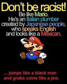 Don't be racist, be like mario.  (btw, http://mattersofgrey.com/super-mario-ringtones/)