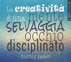 la creatività è una mente selvaggi e un occhio disciplinato (dorothy parker) #citazioni #quote #creatività #graphicdesign