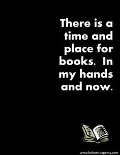 """""""There is a time an place for books"""""""