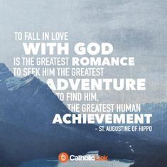 To Fall In Love With God, St. Augustine | Catholic-Link St Augustine Quotes, Augustine Of Hippo, Fulton Sheen, Church Quotes, Catholic Quotes, Good Boss, Romance, Saint Quotes, Best Mother