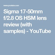 Sigma 17-50mm f/2.8 OS HSM lens review (with samples) - YouTube