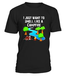 I Just Want to Smell Like a Campfire Outdoor Camping T-Shirt - Limited Edition