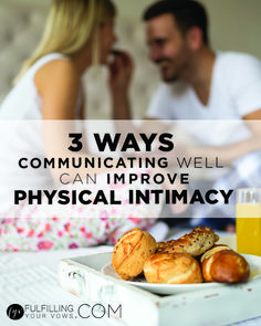 Are you and your spouse having a tough time in the intimacy department? Perhaps communication can help. Come see how 3 ways communicating well can improve physical intimacy in your marriage!