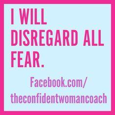 Daily Affirmation: I will disregard all fear.