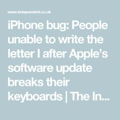 iPhone bug: People unable to write the letter I after Apple's software update breaks their keyboards | The Independent