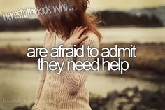 are afraid to admit they need help