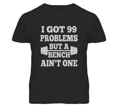 Unisex 99 Problems But A Bench Ain't One T-Shirt