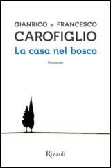 #novedadesBibliotecaAB LA CASA NEL BOSCO, de GIANRICO E FRANCESCO       CAROFIGLIO. Novela en italiano.