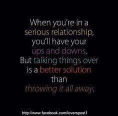 When you're in a serious relationship, you'll have your ups and downs. But talking things over is a better solution than throwing it all away. Fixing Relationships, Relationship Talk, Serious Relationship, Hard Quotes, Real Life Quotes, Strong Quotes, True Quotes, Motivational Quotes, Top Love Quotes