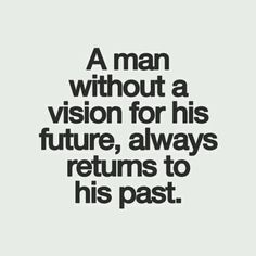 A man without a vision for his future
