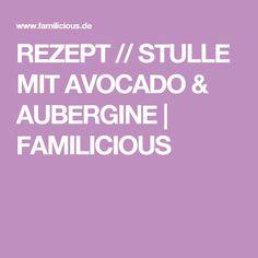 REZEPT // STULLE MIT AVOCADO & AUBERGINE | FAMILICIOUS