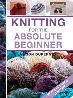 Knitting for the Absolute Beginner | Packed full of helpful tips and simple projects, this is a must-have book for anyone who wants to knit but has no idea how. #Knitting