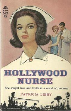 Hollywood Nurse by Patricia Libby / Book cover / 1962 (Rudy Nappi) Images Of Nurses, Nursing Books, Funny Nursing, Nursing Memes, History Of Nursing, Vintage Nurse, Vintage Girls, Nurse Art, Ace Books