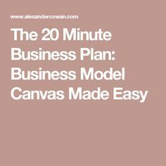 The 20 Minute Business Plan: Business Model Canvas Made Easy