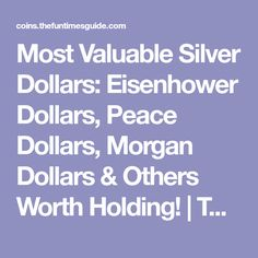 Most Valuable Silver Dollars: Eisenhower Dollars, Peace Dollars, Morgan Dollars & Others Worth Holding! | The U.S. Coin Guide