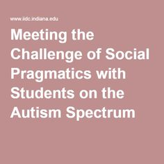 Meeting the Challenge of Social Pragmatics with Students on the Autism Spectrum