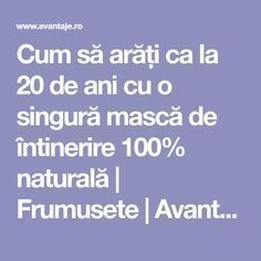 Cum să arăți ca la 20 de ani cu o singură mască de întinerire 100% naturală | Frumusete | Avantaje.ro - De 20 de ani pretuieste femei ca tine Face Treatment, Skin Treatments, Beauty Care, Beauty Hacks, Mack Up, Makeup Revolution, Face And Body, Skin Care Tips, Health And Beauty