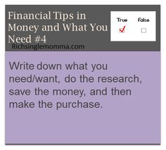 Write down what you need/want, do research, save the money, and then make the purchase.