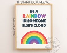 Be A Rainbow In Someone Else's Cloud Print, Rainbow Printable, Rainbow Wall Art, Rainbow Nursery Decor, Rainbow Nursery Print, Kids Prints Rainbow Nursery Decor, Nursery Wall Decor, Nursery Prints, Rainbow Wall, Rainbow Print, Kids Prints, Baby Prints, Rainbow Drawing, First Birthday Posters