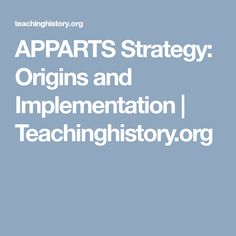 APPARTS Strategy: Origins and Implementation | Teachinghistory.org