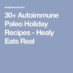 30+ Autoimmune Paleo Holiday Recipes - Healy Eats Real