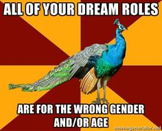 Thespian Peacock - All of your dream roles are for the wrong gender and/or age