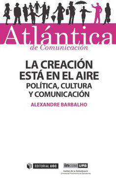 """Alexandre Barbalho. """"La creación está en el aire: juventudes, política, cultura y comunicación"""". Editorial UOC, 2014. 978-84-9064-135-4  #EditorialUOC #Atlántica #política #cultura #comunicación #book #libro"""
