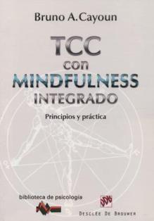 Terapia cognitivo-conductual con mindfulness integrado : principios y práctica / Bruno A. Cayoun ; [traducción: Mònica Castell]. RC 489.M55 C34