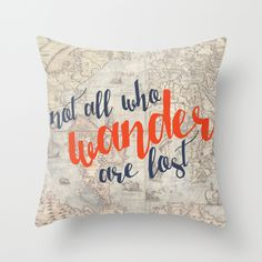 Great new throw pillow from Paisley Prints!  http://society6.com/product/not-all-who-wonder-are-lost-te2_pillow#25=193&18=126