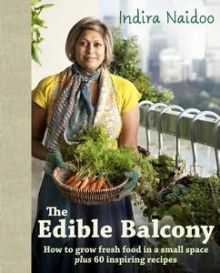 Indira Naidoo embarks on a mission to transform her tiny thirteen-floor balcony into a bountiful kitchen garden. Penguin Books Australia, Paperback, 224 pages. The Edible Balcony charts. Small Space Gardening, Small Gardens, Balcony Gardening, Gardening Books, Apartment Gardening, Apartment Plants, Balcony Plants, Urban Gardening, Indoor Garden