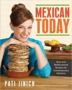 Mexican Today: New and Rediscovered Recipes for Contemporary Kitchens: Pati Jinich: 9780544557246: Amazon.com: Books