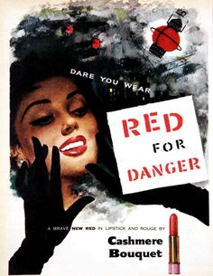 Dare you wear RED FOR DANGER, a brave new lipstick and rouge by Cashmere Bouquet. 1954.