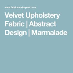 Velvet Upholstery Fabric | Abstract Design | Marmalade