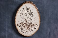 Take Me To The Mountains Woodburning by WestwardGoods on Etsy https://www.etsy.com/listing/233817354/take-me-to-the-mountains-woodburning