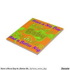 Have a Nicce Day & a Better Night  Tile #Display your favorite photos, images, and #quotes on this #vibrant ceramic tile