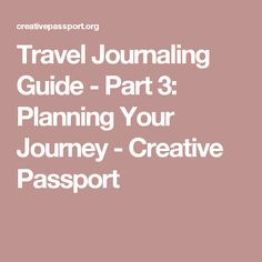 Travel Journaling Guide - Part 3: Planning Your Journey - Creative Passport