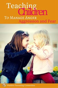 Helping children manage anger aggression and fear with positive parenting.