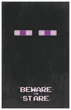 Minecraft Enderman 11x17 Poster  Beware the Stare by EskimoChateau, $16.00 I NEED THIS POSTER MOM!