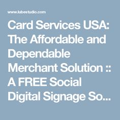 Card Services USA: The Affordable and Dependable Merchant Solution :: A FREE Social Digital Signage Software - Everyone Broadcasts Now