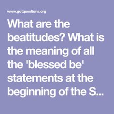 What are the beatitudes? What is the meaning of all the 'blessed be' statements at the beginning of the Sermon on the Mount?