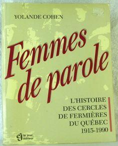 Femmes de parole : l'histoire des Cercles de fermières du Québec, 1915-1990 by Yolande Cohen http://www.amazon.ca/dp/2890444147/ref=cm_sw_r_pi_dp_R9Tuvb1JPB507