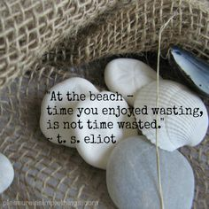 At the beach time you enjoyed wasting, is not time wasted. More Ocean Beach Quotes at Completely Coastal: http://www.pinterest.com/complcoastal/ocean-beach-quotes-and-sayings/